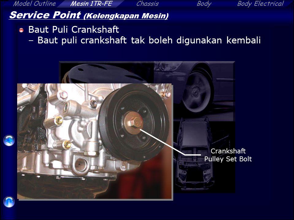 Model OutlineChassisBodyBody ElectricalMesin 1TR-FE Service Point (Kelengkapan Mesin) Baut Puli Crankshaft –Baut puli crankshaft tak boleh digunakan k