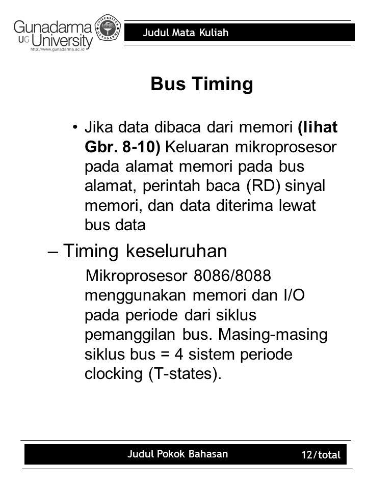 Judul Mata Kuliah Judul Pokok Bahasan 12/total Bus Timing Jika data dibaca dari memori (lihat Gbr. 8-10) Keluaran mikroprosesor pada alamat memori pad