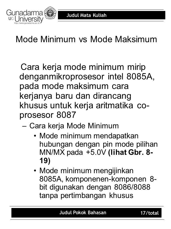 Judul Mata Kuliah Judul Pokok Bahasan 17/total Mode Minimum vs Mode Maksimum Cara kerja mode minimum mirip denganmikroprosesor intel 8085A, pada mode