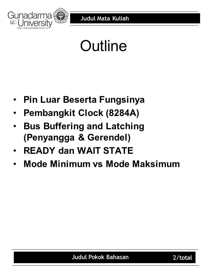Judul Mata Kuliah Judul Pokok Bahasan 2/total Outline Pin Luar Beserta Fungsinya Pembangkit Clock (8284A) Bus Buffering and Latching (Penyangga & Gere