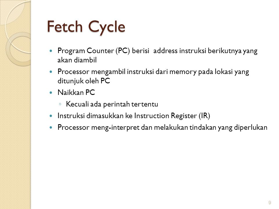 Fetch Cycle Program Counter (PC) berisi address instruksi berikutnya yang akan diambil Processor mengambil instruksi dari memory pada lokasi yang ditu