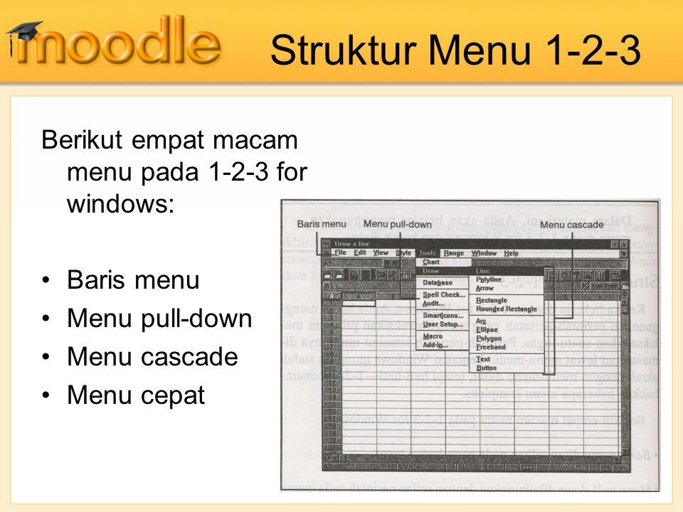 Struktur Menu 1-2-3 Berikut empat macam menu pada 1-2-3 for windows: Baris menu Menu pull-down Menu cascade Menu cepat