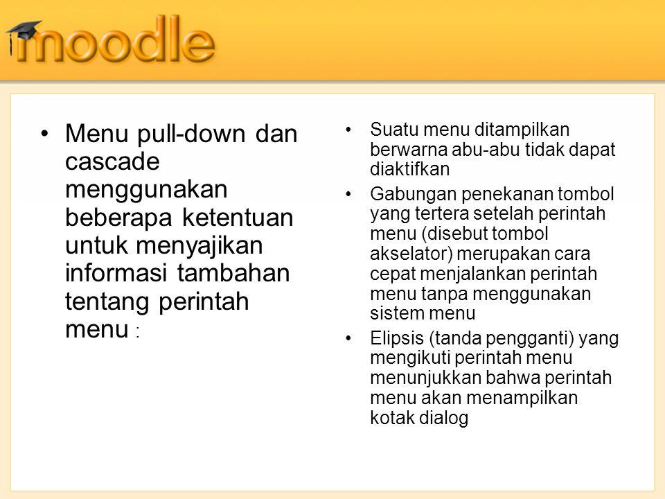 Menu pull-down dan cascade menggunakan beberapa ketentuan untuk menyajikan informasi tambahan tentang perintah menu : Suatu menu ditampilkan berwarna