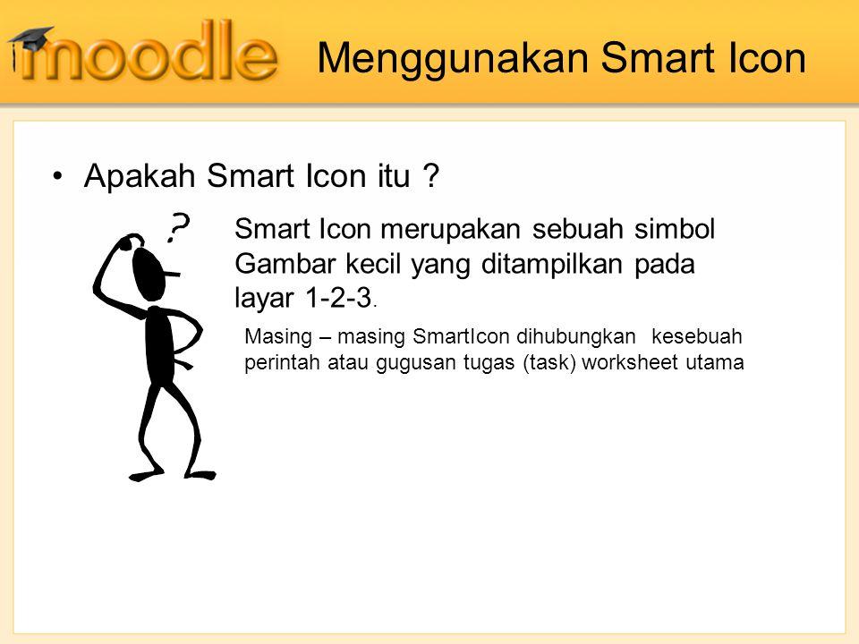 Menggunakan Smart Icon Apakah Smart Icon itu ? Smart Icon merupakan sebuah simbol Gambar kecil yang ditampilkan pada layar 1-2-3. Masing – masing Smar