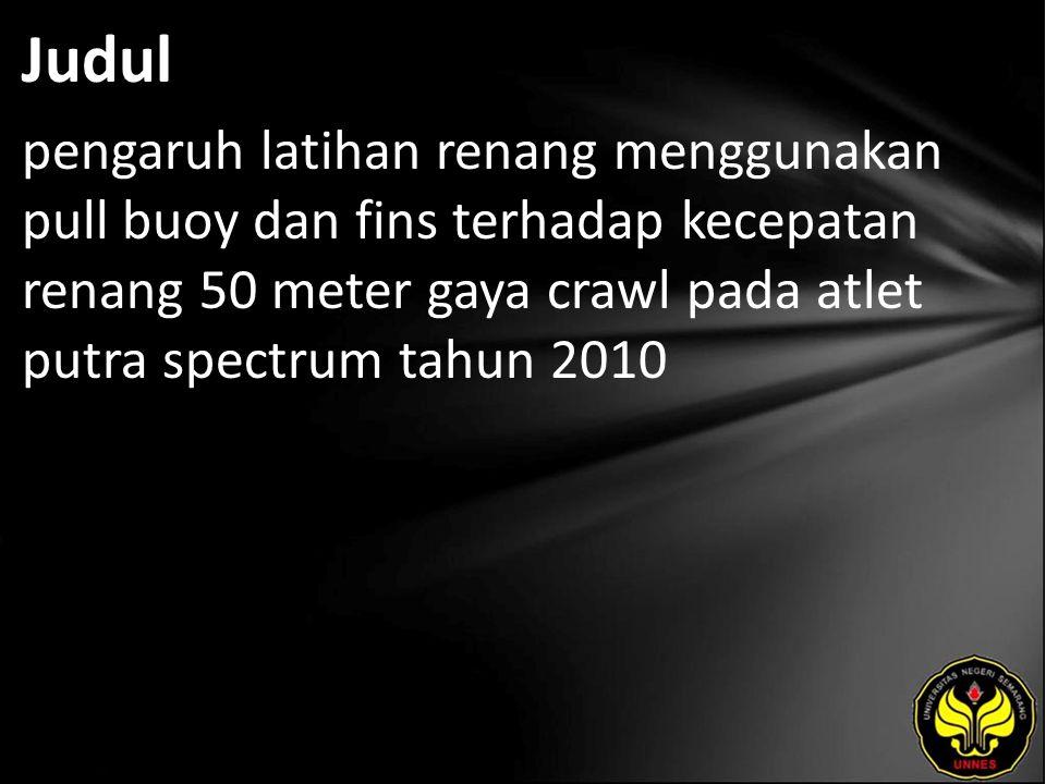 Judul pengaruh latihan renang menggunakan pull buoy dan fins terhadap kecepatan renang 50 meter gaya crawl pada atlet putra spectrum tahun 2010