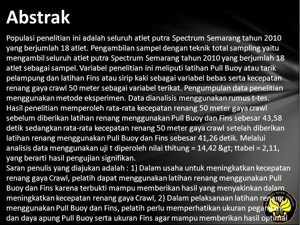 Abstrak Populasi penelitian ini adalah seluruh atlet putra Spectrum Semarang tahun 2010 yang berjumlah 18 atlet. Pengambilan sampel dengan teknik tota