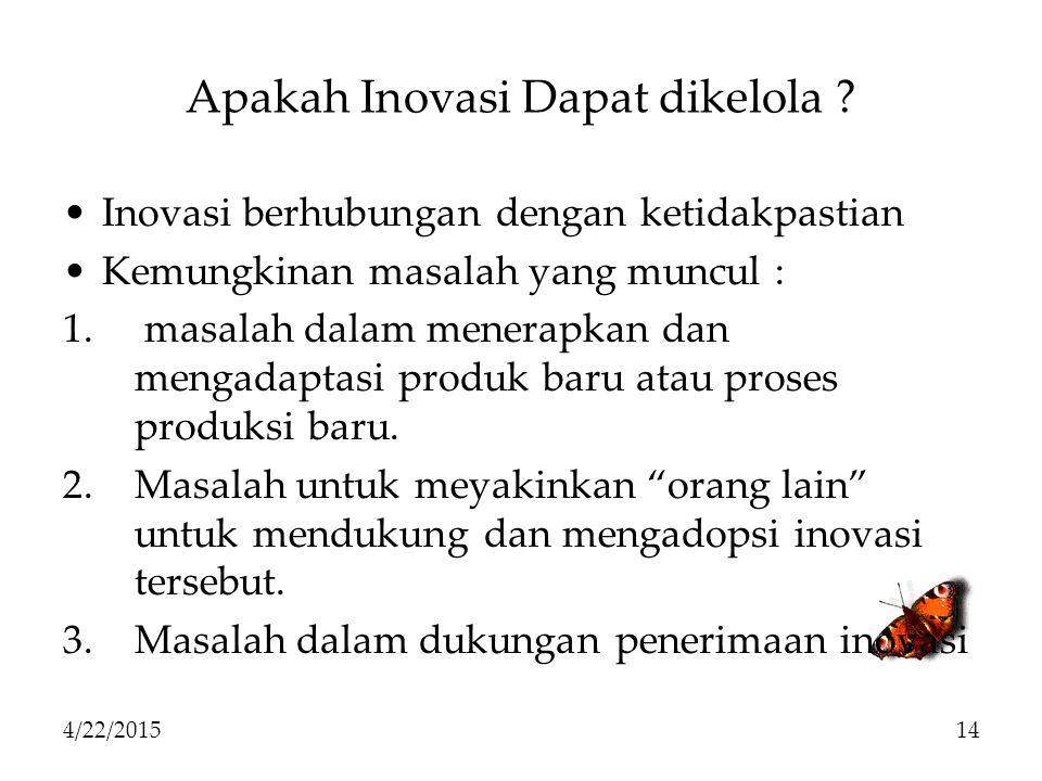 Apakah Inovasi Dapat dikelola ? Inovasi berhubungan dengan ketidakpastian Kemungkinan masalah yang muncul : 1. masalah dalam menerapkan dan mengadapta