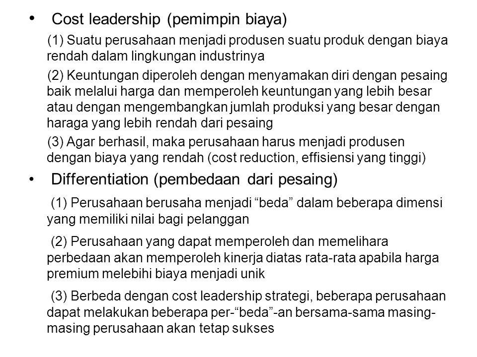 Cost leadership (pemimpin biaya) (1) Suatu perusahaan menjadi produsen suatu produk dengan biaya rendah dalam lingkungan industrinya (2) Keuntungan di