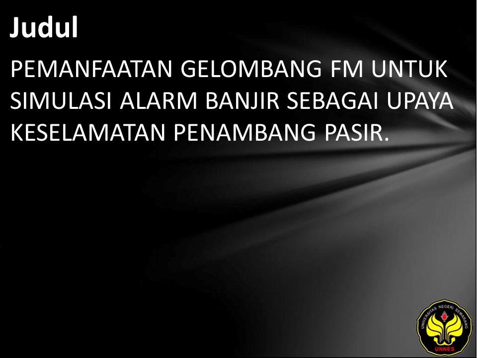 Judul PEMANFAATAN GELOMBANG FM UNTUK SIMULASI ALARM BANJIR SEBAGAI UPAYA KESELAMATAN PENAMBANG PASIR.