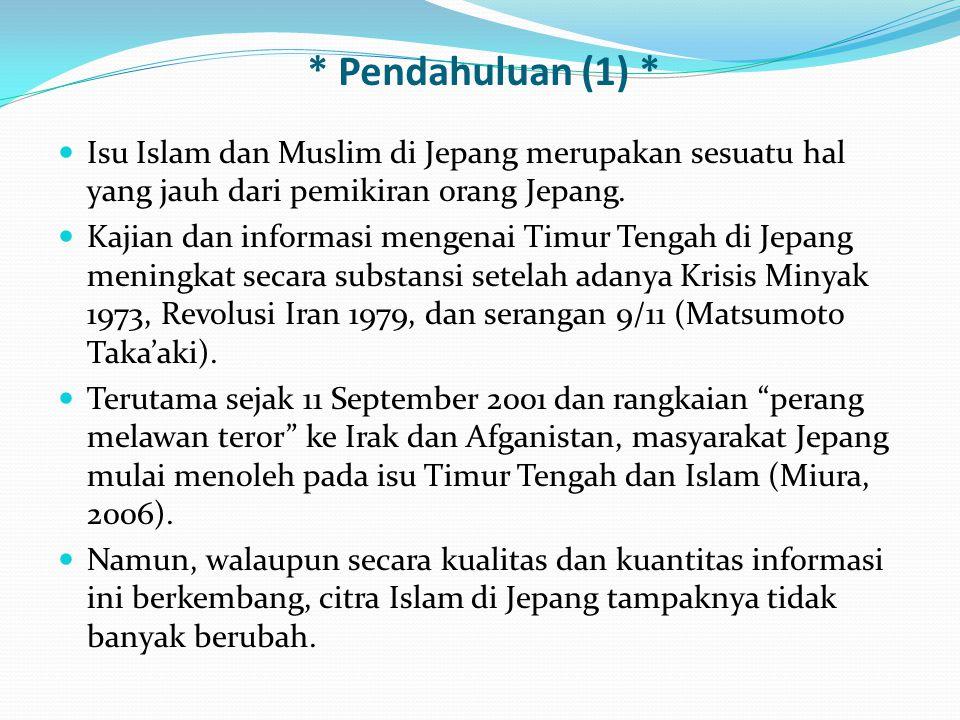 * Pendahuluan (1) * Isu Islam dan Muslim di Jepang merupakan sesuatu hal yang jauh dari pemikiran orang Jepang. Kajian dan informasi mengenai Timur Te