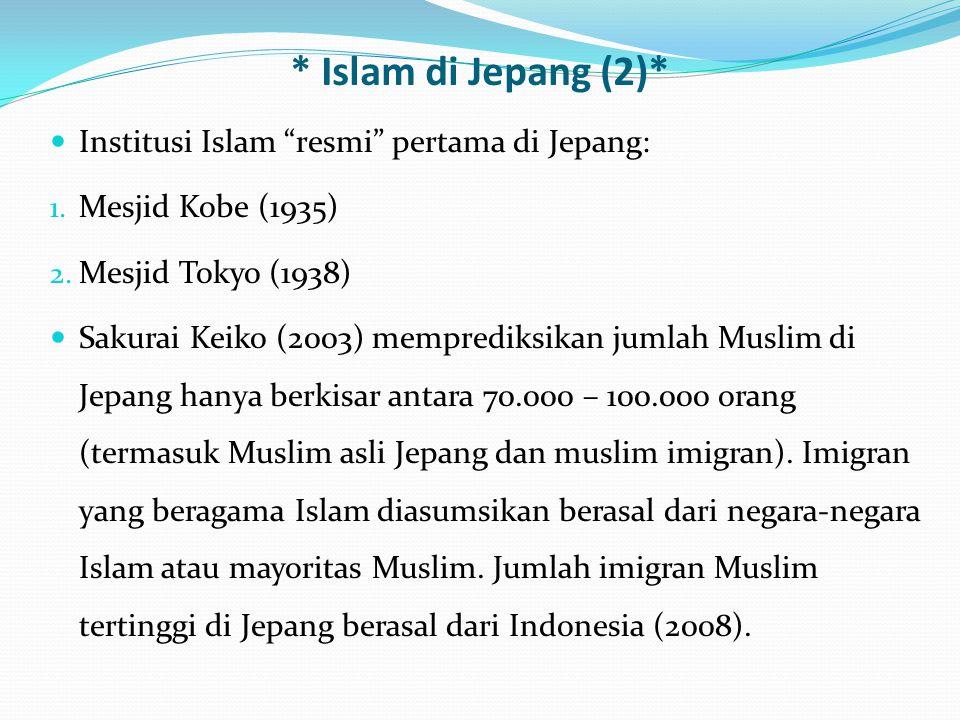"""* Islam di Jepang (2)* Institusi Islam """"resmi"""" pertama di Jepang: 1. Mesjid Kobe (1935) 2. Mesjid Tokyo (1938) Sakurai Keiko (2003) memprediksikan jum"""