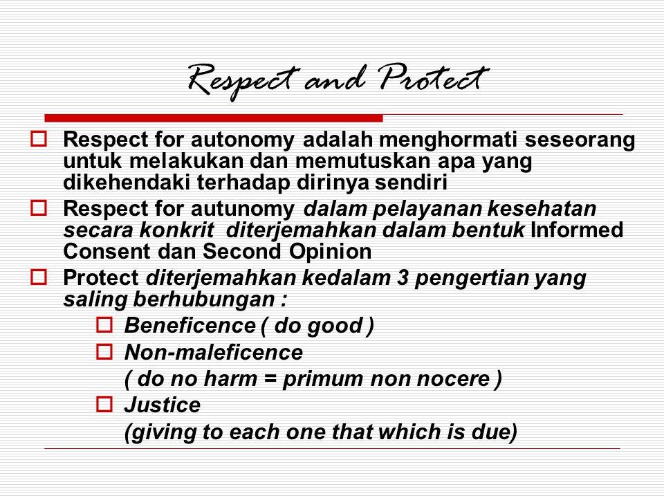 Respect and Protect  Respect for autonomy adalah menghormati seseorang untuk melakukan dan memutuskan apa yang dikehendaki terhadap dirinya sendiri 