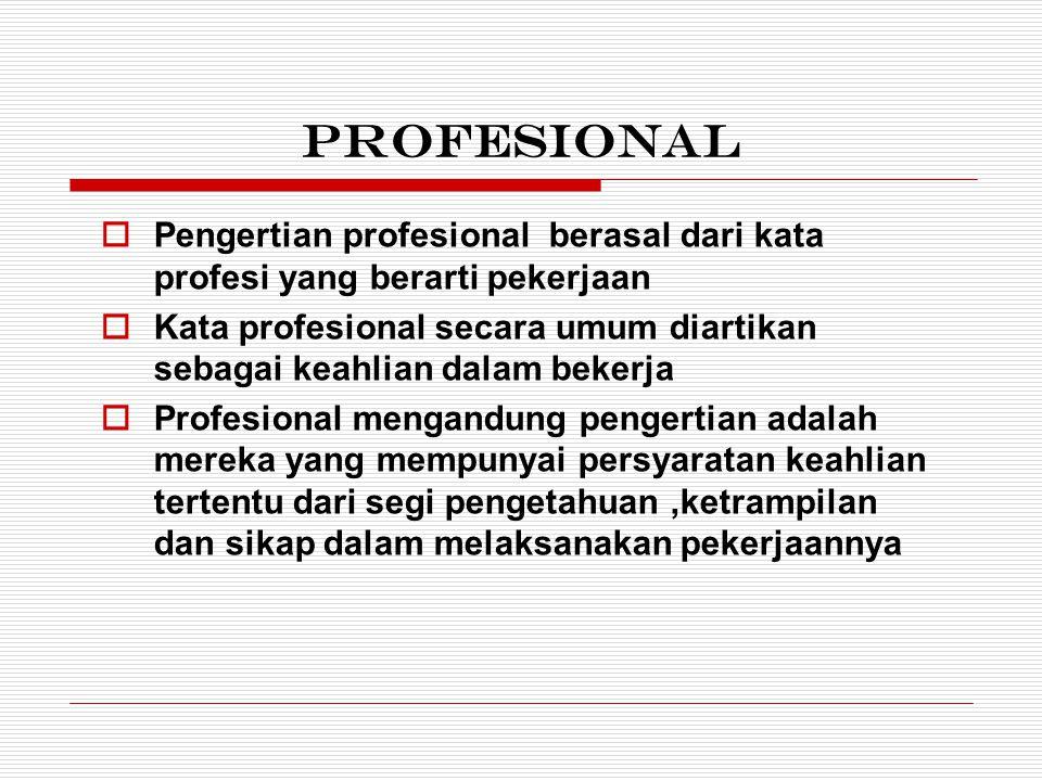 Profesional  Pengertian profesional berasal dari kata profesi yang berarti pekerjaan  Kata profesional secara umum diartikan sebagai keahlian dalam