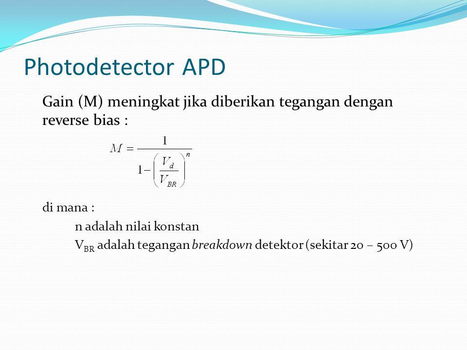 Photodetector APD Gain (M) meningkat jika diberikan tegangan dengan reverse bias : di mana : n adalah nilai konstan V BR adalah tegangan breakdown det