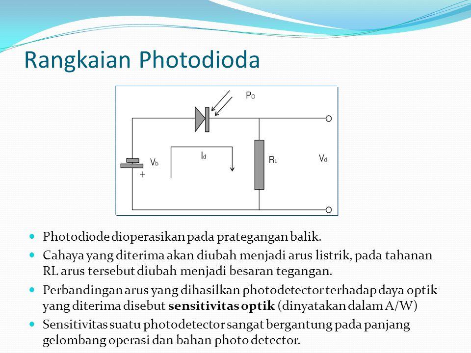 Rangkaian Photodioda Photodiode dioperasikan pada prategangan balik. Cahaya yang diterima akan diubah menjadi arus listrik, pada tahanan RL arus terse