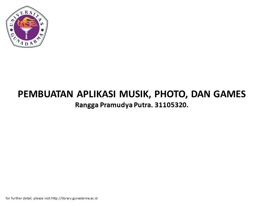 PEMBUATAN APLIKASI MUSIK, PHOTO, DAN GAMES Rangga Pramudya Putra. 31105320. for further detail, please visit http://library.gunadarma.ac.id