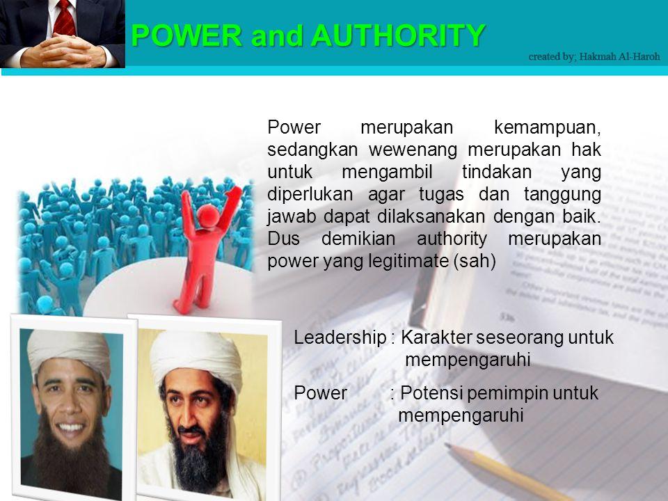 Power merupakan kemampuan, sedangkan wewenang merupakan hak untuk mengambil tindakan yang diperlukan agar tugas dan tanggung jawab dapat dilaksanakan dengan baik.