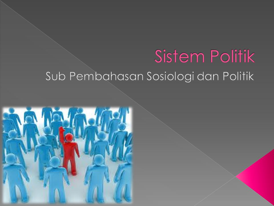 Masyarakat Kelompok Kepentinga n Badan Peradilan Sistem politik Partai Politik Birokrasi Eksekutif Legislatif