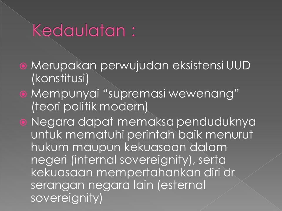 """ Merupakan perwujudan eksistensi UUD (konstitusi)  Mempunyai """"supremasi wewenang"""" (teori politik modern)  Negara dapat memaksa penduduknya untuk me"""