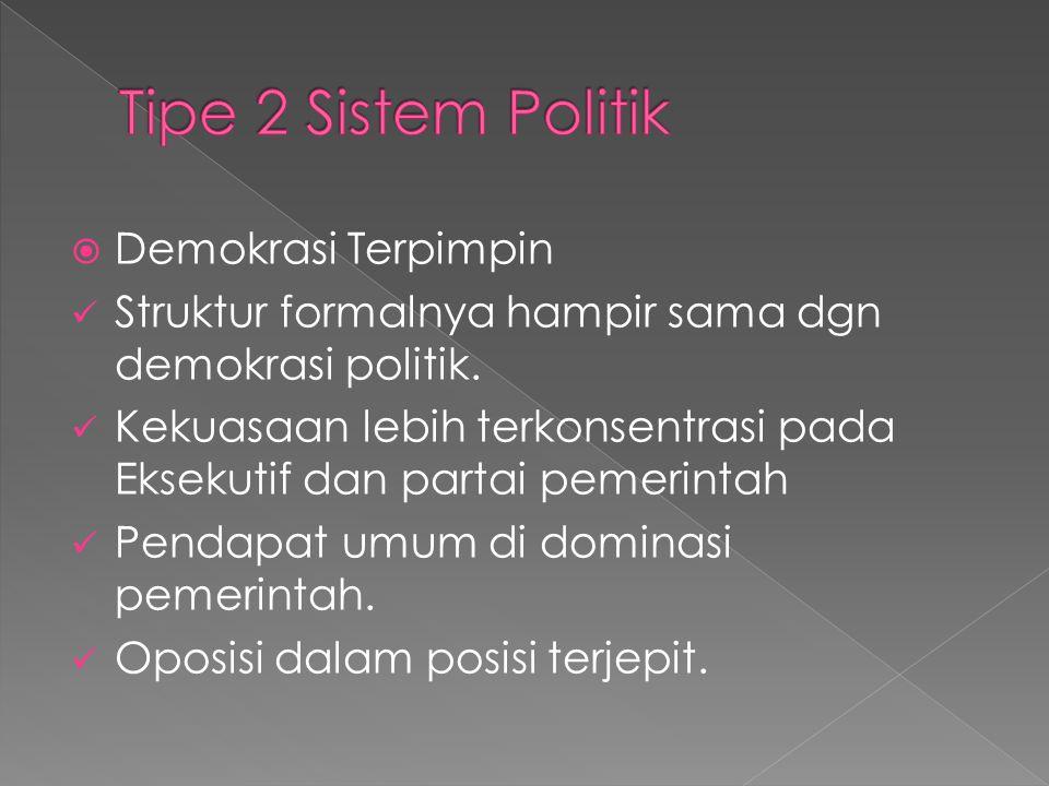  Demokrasi Terpimpin Struktur formalnya hampir sama dgn demokrasi politik. Kekuasaan lebih terkonsentrasi pada Eksekutif dan partai pemerintah Pendap