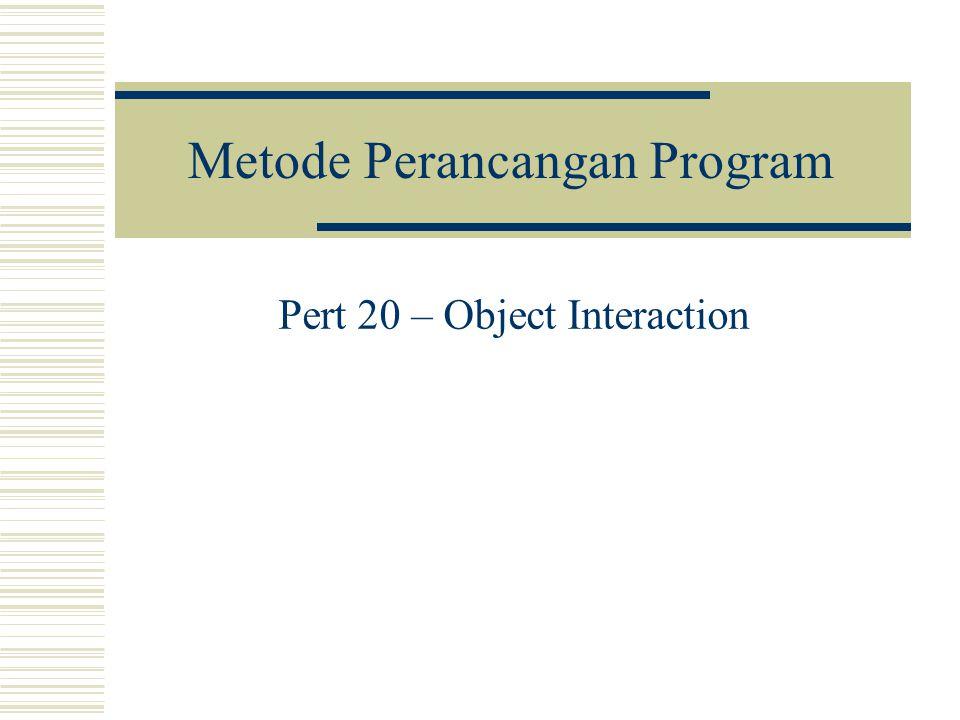 Metode Perancangan Program Pert 20 – Object Interaction