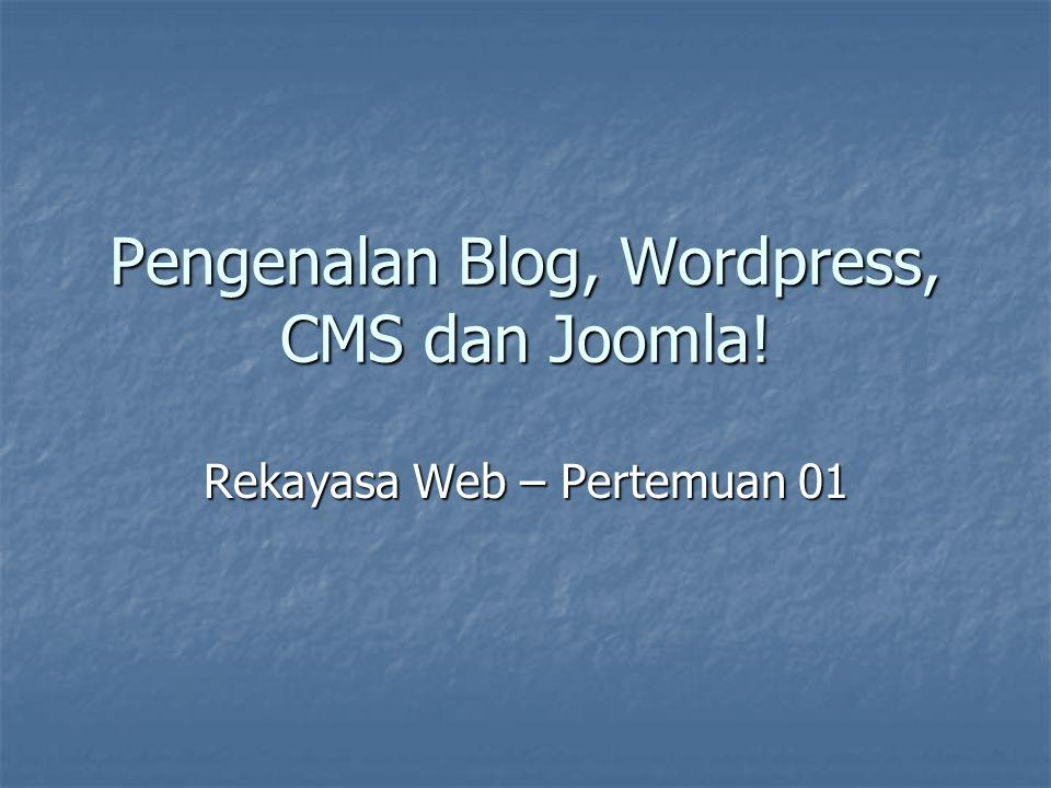 Outline Sekilas Rekayasa Web Sekilas Rekayasa Web Pengenalan Blog Pengenalan Blog Pengenalan Wordpress Pengenalan Wordpress Content Management System (CMS) Content Management System (CMS) Pengenalan Joomla Pengenalan Joomla