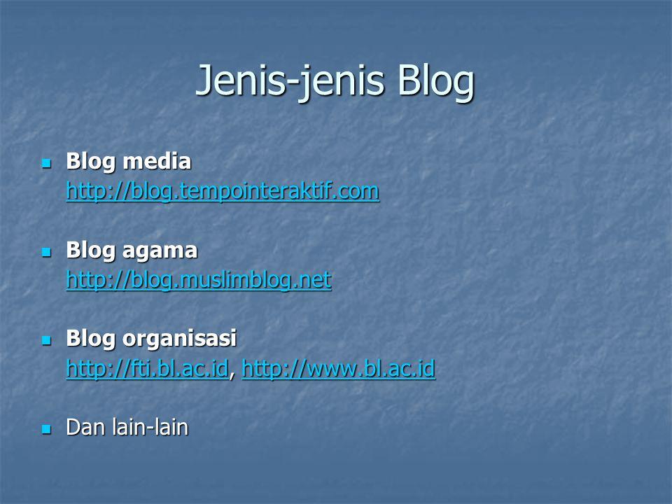 Jenis-jenis Blog Blog media Blog media http://blog.tempointeraktif.com Blog agama Blog agama http://blog.muslimblog.net Blog organisasi Blog organisas