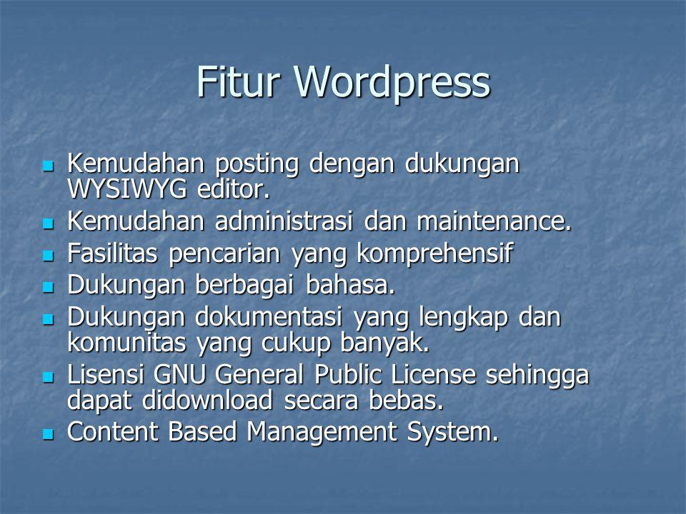 Fitur Wordpress Kemudahan posting dengan dukungan WYSIWYG editor. Kemudahan posting dengan dukungan WYSIWYG editor. Kemudahan administrasi dan mainten