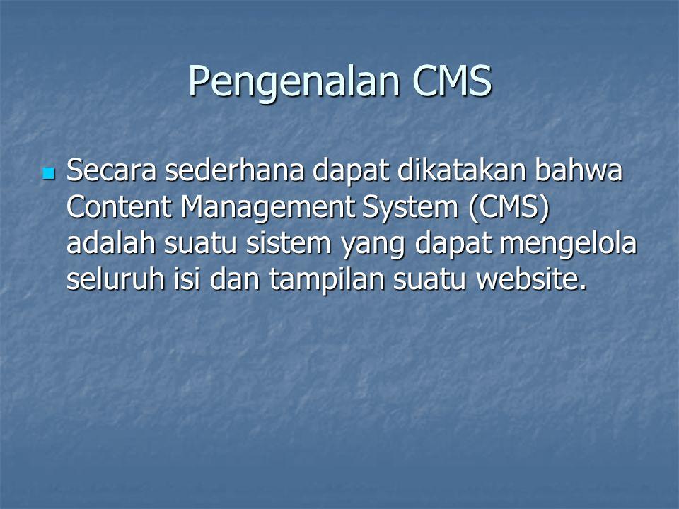 Pengenalan CMS Secara sederhana dapat dikatakan bahwa Content Management System (CMS) adalah suatu sistem yang dapat mengelola seluruh isi dan tampila