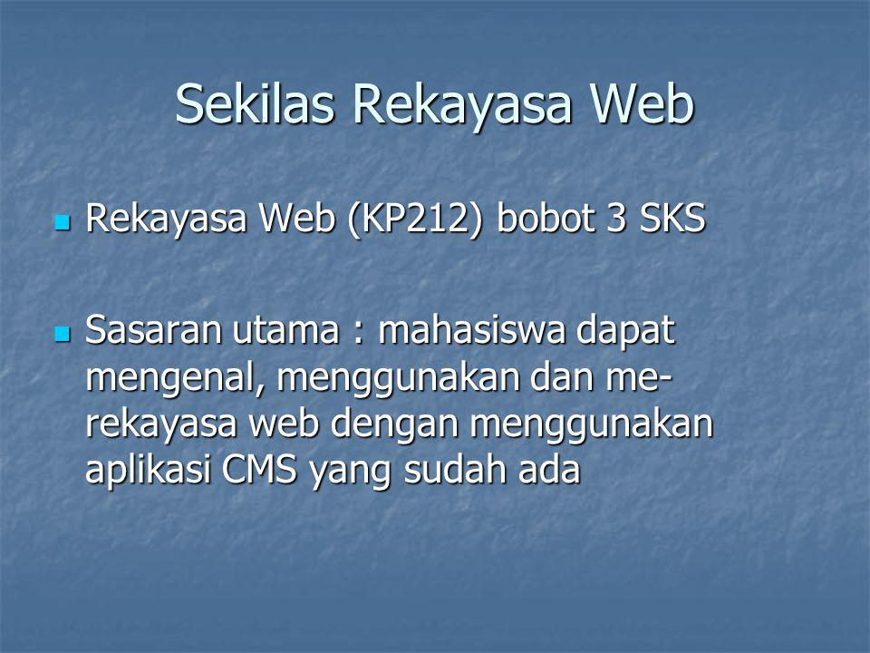 Sekilas Rekayasa Web Rekayasa Web (KP212) bobot 3 SKS Rekayasa Web (KP212) bobot 3 SKS Sasaran utama : mahasiswa dapat mengenal, menggunakan dan me- r