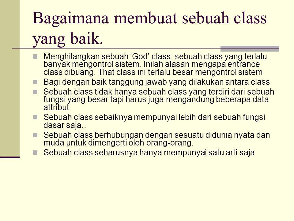 Bagaimana membuat sebuah class yang baik. Menghilangkan sebuah 'God' class: sebuah class yang terlalu banyak mengontrol sistem. Inilah alasan mengapa