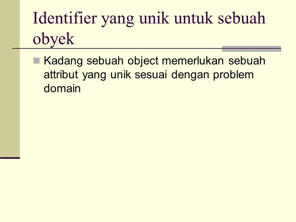 Identifier yang unik untuk sebuah obyek Kadang sebuah object memerlukan sebuah attribut yang unik sesuai dengan problem domain