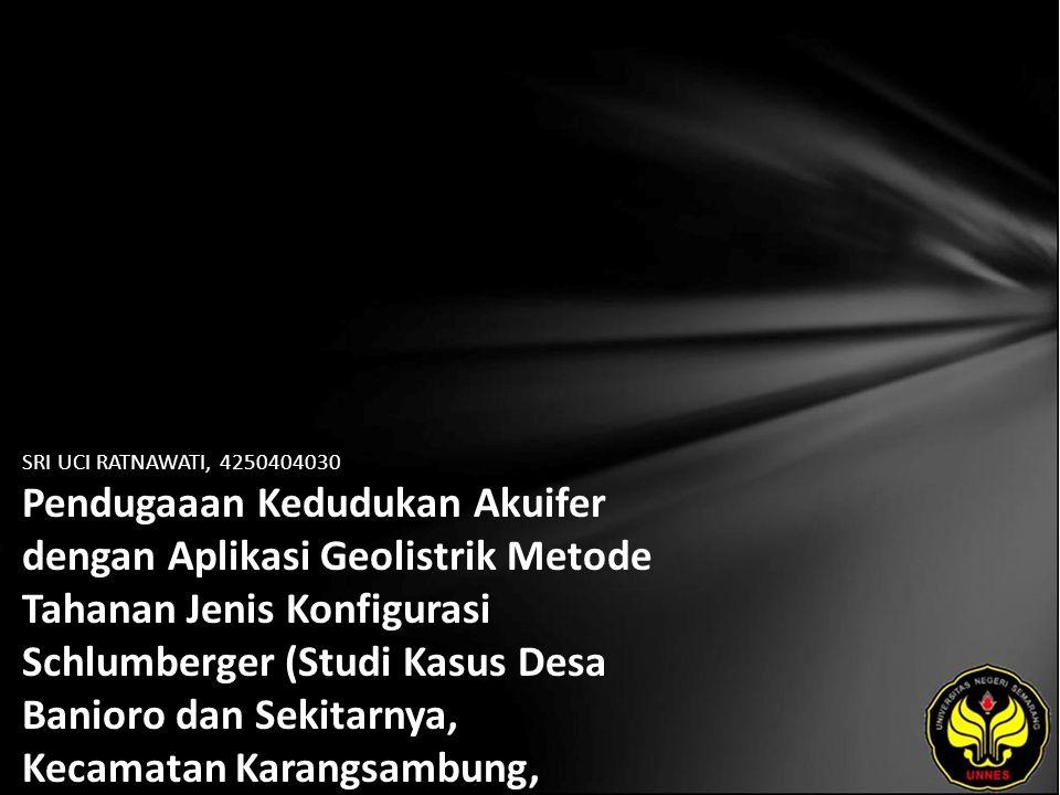 SRI UCI RATNAWATI, 4250404030 Pendugaaan Kedudukan Akuifer dengan Aplikasi Geolistrik Metode Tahanan Jenis Konfigurasi Schlumberger (Studi Kasus Desa Banioro dan Sekitarnya, Kecamatan Karangsambung, Kabupaten Kebumen Jawa Tengah)