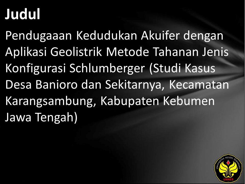 Judul Pendugaaan Kedudukan Akuifer dengan Aplikasi Geolistrik Metode Tahanan Jenis Konfigurasi Schlumberger (Studi Kasus Desa Banioro dan Sekitarnya, Kecamatan Karangsambung, Kabupaten Kebumen Jawa Tengah)
