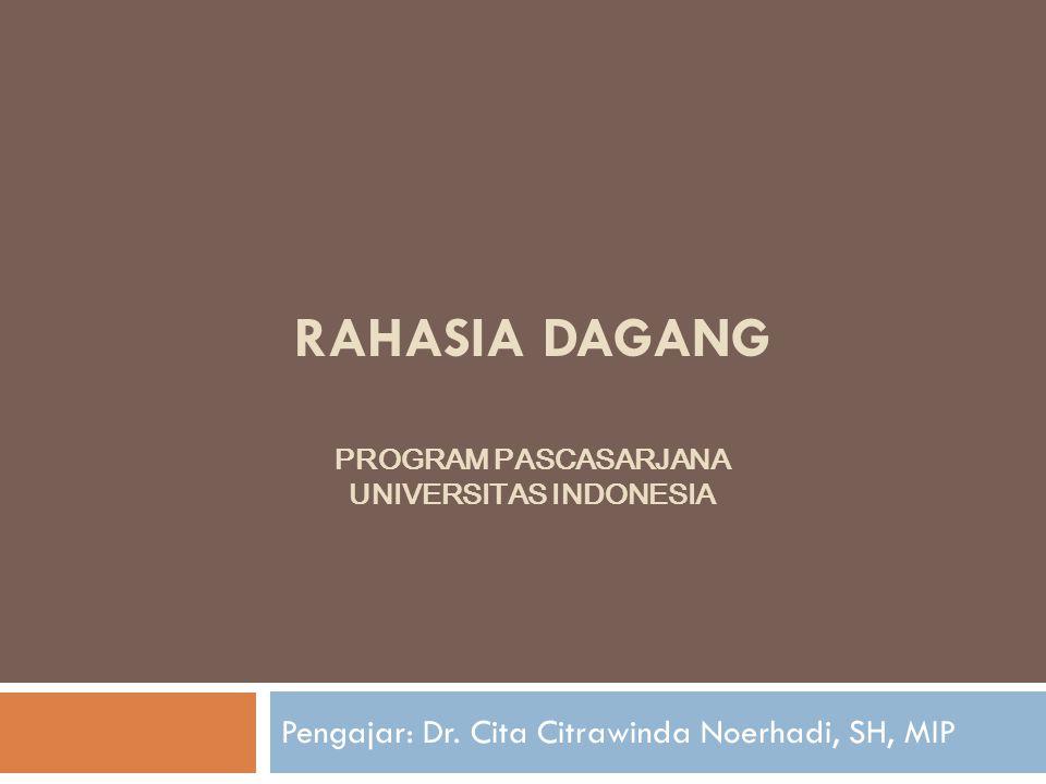 RAHASIA DAGANG PROGRAM PASCASARJANA UNIVERSITAS INDONESIA Pengajar: Dr. Cita Citrawinda Noerhadi, SH, MIP