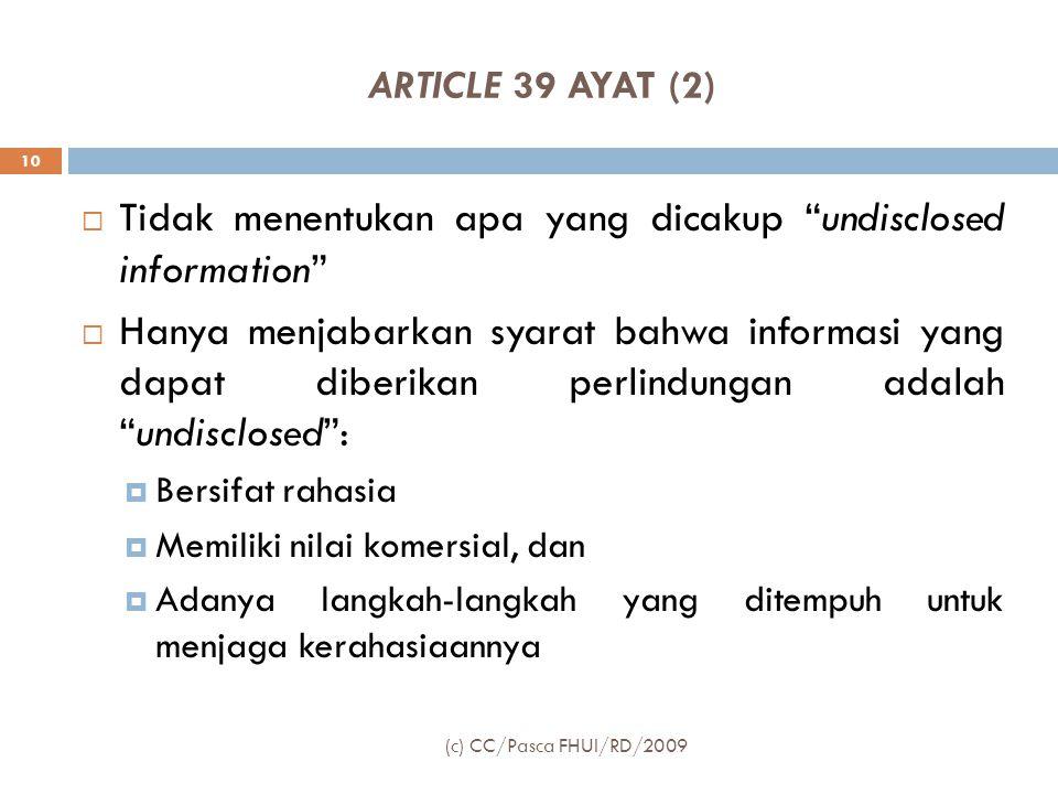 """ARTICLE 39 AYAT (2)  Tidak menentukan apa yang dicakup """"undisclosed information""""  Hanya menjabarkan syarat bahwa informasi yang dapat diberikan perl"""