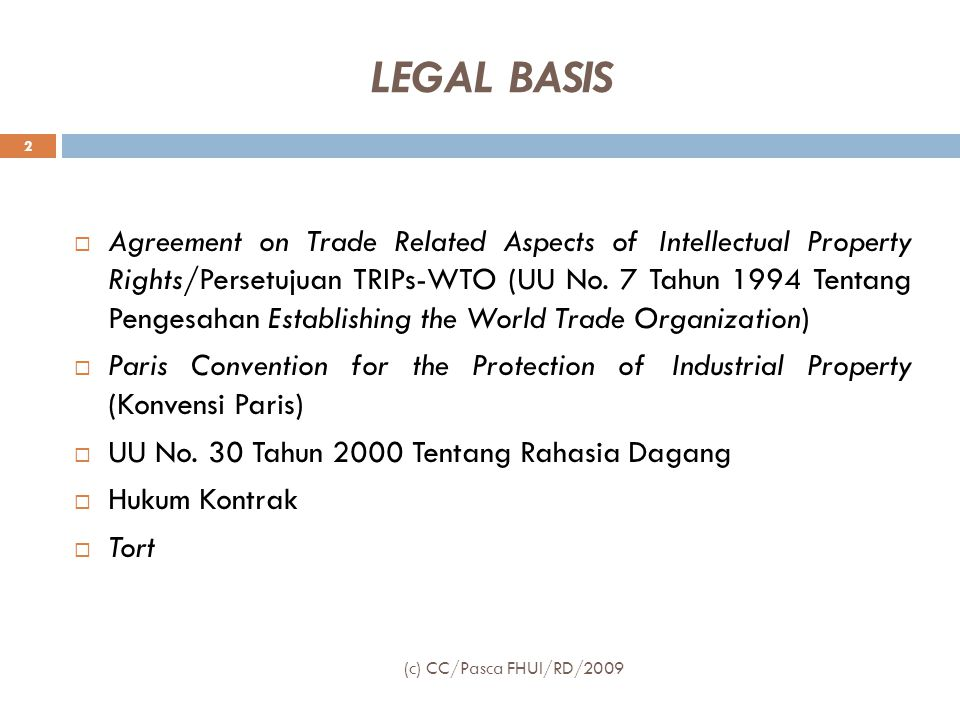LEGAL BASIS  Agreement on Trade Related Aspects of Intellectual Property Rights/Persetujuan TRIPs-WTO (UU No. 7 Tahun 1994 Tentang Pengesahan Establi