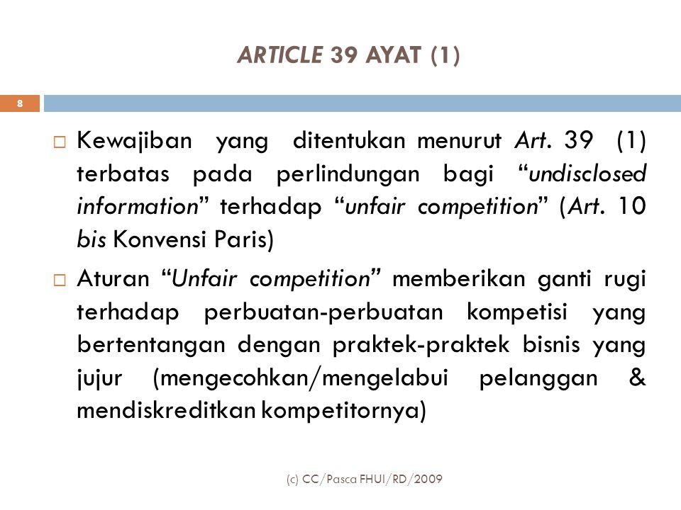 """ARTICLE 39 AYAT (1)  Kewajiban yang ditentukan menurut Art. 39 (1) terbatas pada perlindungan bagi """"undisclosed information"""" terhadap """"unfair competi"""