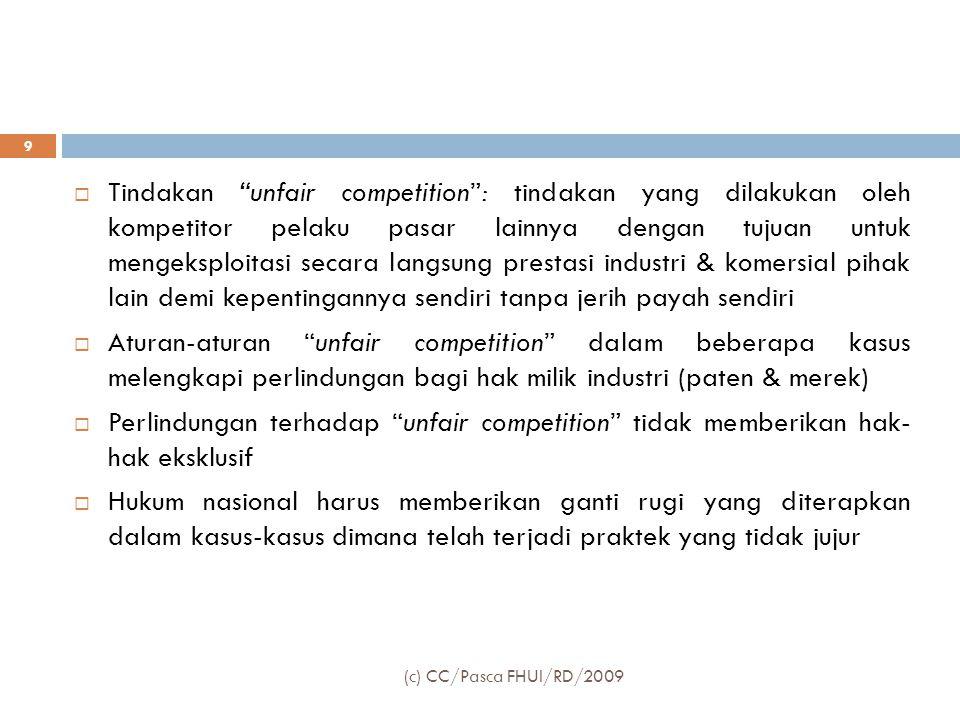  Informasi dianggap memiliki nilai ekonomi/komersial:  apabila dengan status kerahasiaannya informasi tersebut: dapat digunakan untuk menjalankan kegiatan, atau usaha yang menghasilkan keuntungan  Informasi dianggap dijaga kerahasiaannya:  apabila pemilik/pihak-pihak yang menguasainya telah melakukan upaya perlindungan melalui langkah-langkah yang memadai untuk menjaga kerahasiaan & monopoli penguasaannya (c) CC/Pasca FHUI/RD/2009 20
