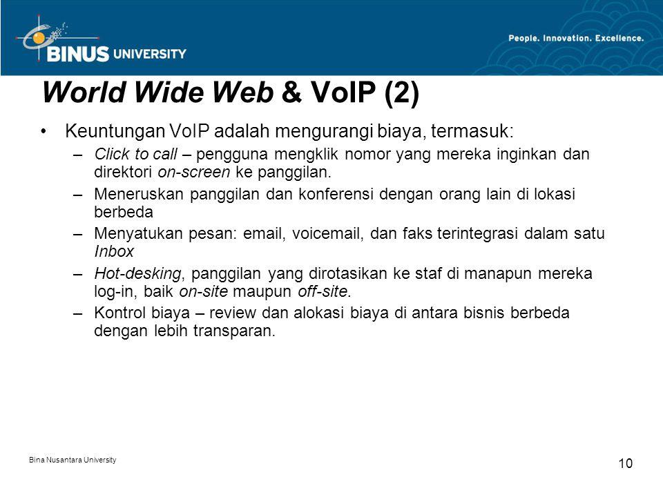 Bina Nusantara University 10 World Wide Web & VoIP (2) Keuntungan VoIP adalah mengurangi biaya, termasuk: –Click to call – pengguna mengklik nomor yang mereka inginkan dan direktori on-screen ke panggilan.