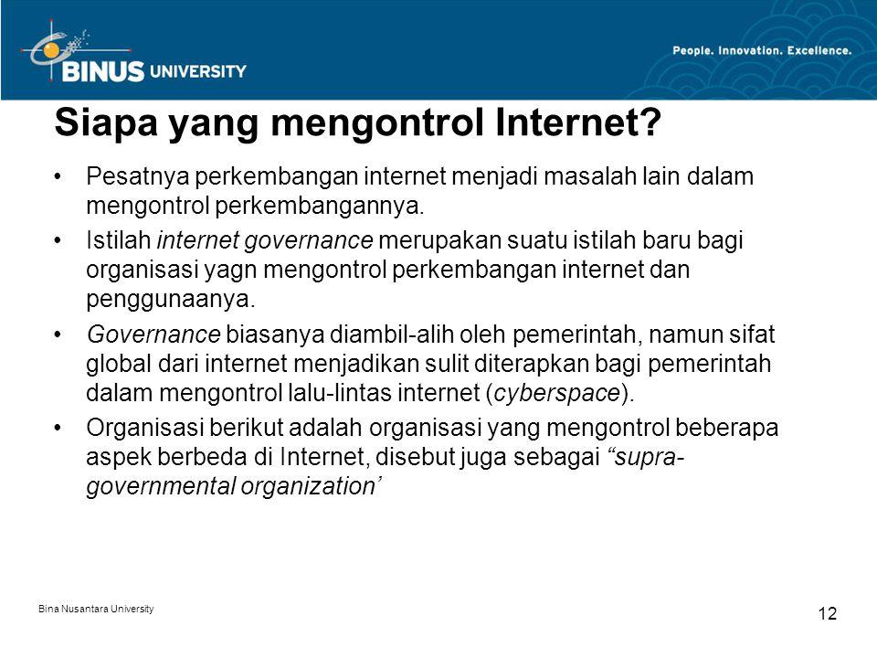 Bina Nusantara University 12 Siapa yang mengontrol Internet? Pesatnya perkembangan internet menjadi masalah lain dalam mengontrol perkembangannya. Ist