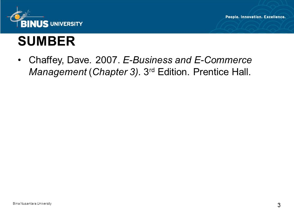Bina Nusantara University 3 SUMBER Chaffey, Dave. 2007. E-Business and E-Commerce Management (Chapter 3). 3 rd Edition. Prentice Hall.