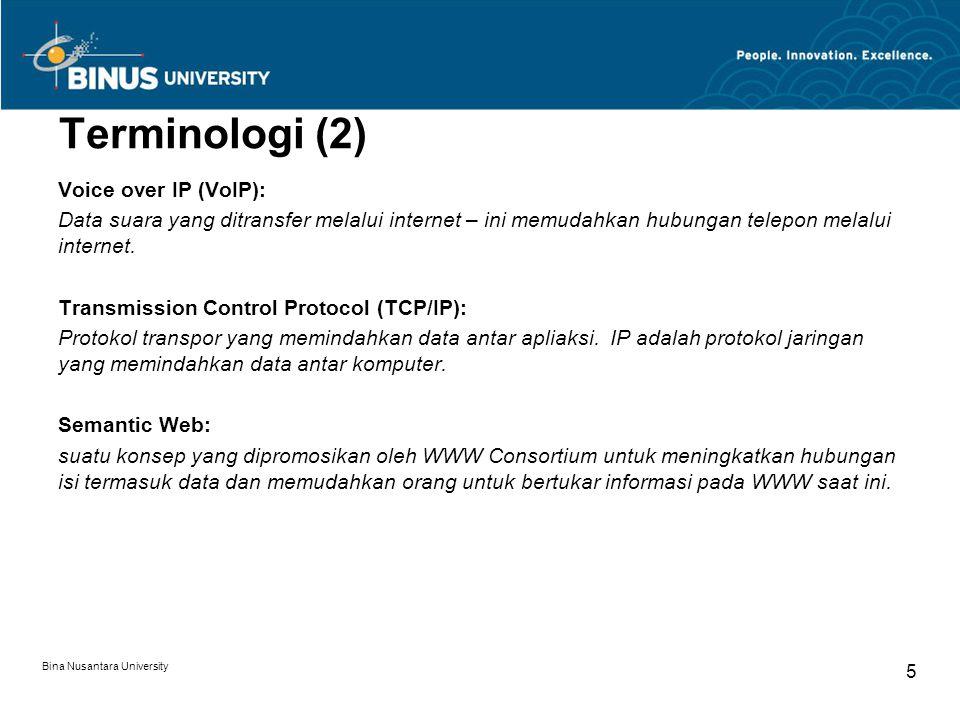 Bina Nusantara University 5 Terminologi (2) Voice over IP (VoIP): Data suara yang ditransfer melalui internet – ini memudahkan hubungan telepon melalui internet.