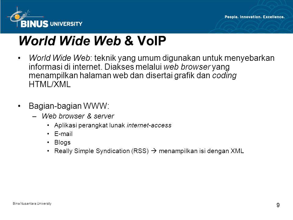 Bina Nusantara University 9 World Wide Web & VoIP World Wide Web: teknik yang umum digunakan untuk menyebarkan informasi di internet. Diakses melalui