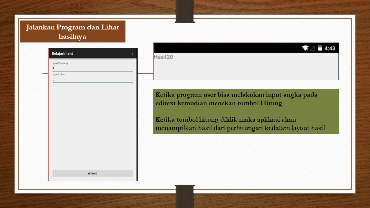 Jalankan Program dan Lihat hasilnya Ketika program user bisa melakukan input angka pada editext kemudian menekan tombol Hitung Ketika tombol hitung di