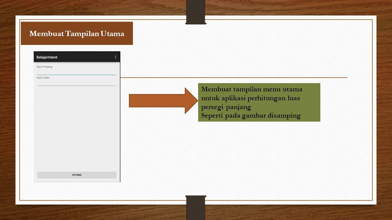 Membuat Tampilan Utama Membuat tampilan menu utama untuk aplikasi perhitungan luas persegi panjang Seperti pada gambar disamping