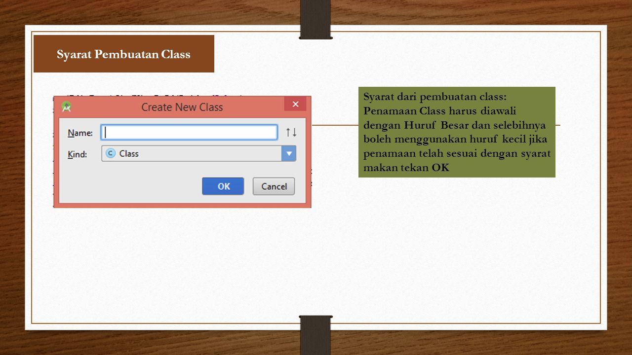 Syarat Pembuatan Class Syarat dari pembuatan class: Penamaan Class harus diawali dengan Huruf Besar dan selebihnya boleh menggunakan huruf kecil jika