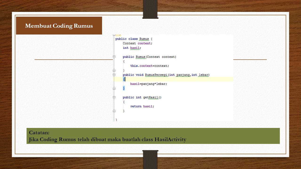 Membuat Coding Rumus Catatan: Jika Coding Rumus telah dibuat maka buatlah class HasilActivity