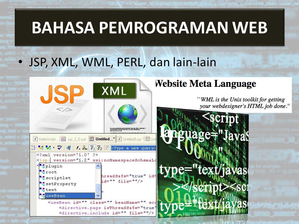 Bahasa Pemrograman Web JSP, XML, WML, PERL, dan lain-lain BAHASA PEMROGRAMAN WEB