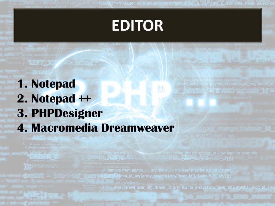 1. Notepad 2. Notepad ++ 3. PHPDesigner 4. Macromedia Dreamweaver EDITOR
